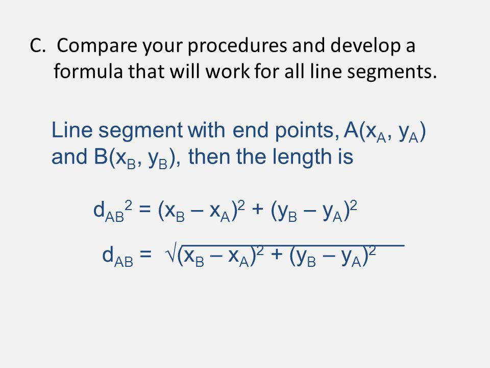 C. Compare your procedures and develop a formula that will work for all line segments. Line segment with end points, A(x A, y A ) and B(x B, y B ), th