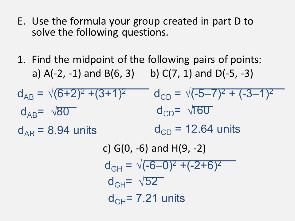 E.Use the formula your group created in part D to solve the following questions. 1.Find the midpoint of the following pairs of points: a) A(-2, -1) an