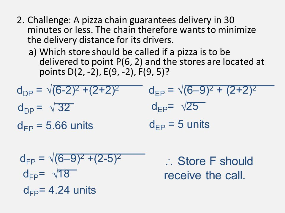 2.Challenge: A pizza chain guarantees delivery in 30 minutes or less. The chain therefore wants to minimize the delivery distance for its drivers. a)