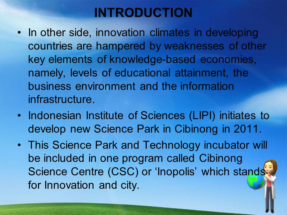 INTRODUCTION In other side, innovation climates in developing countries are hampered by weaknesses of other key elements of knowledge-based economies, namely, levels of educational attainment, the business environment and the information infrastructure.