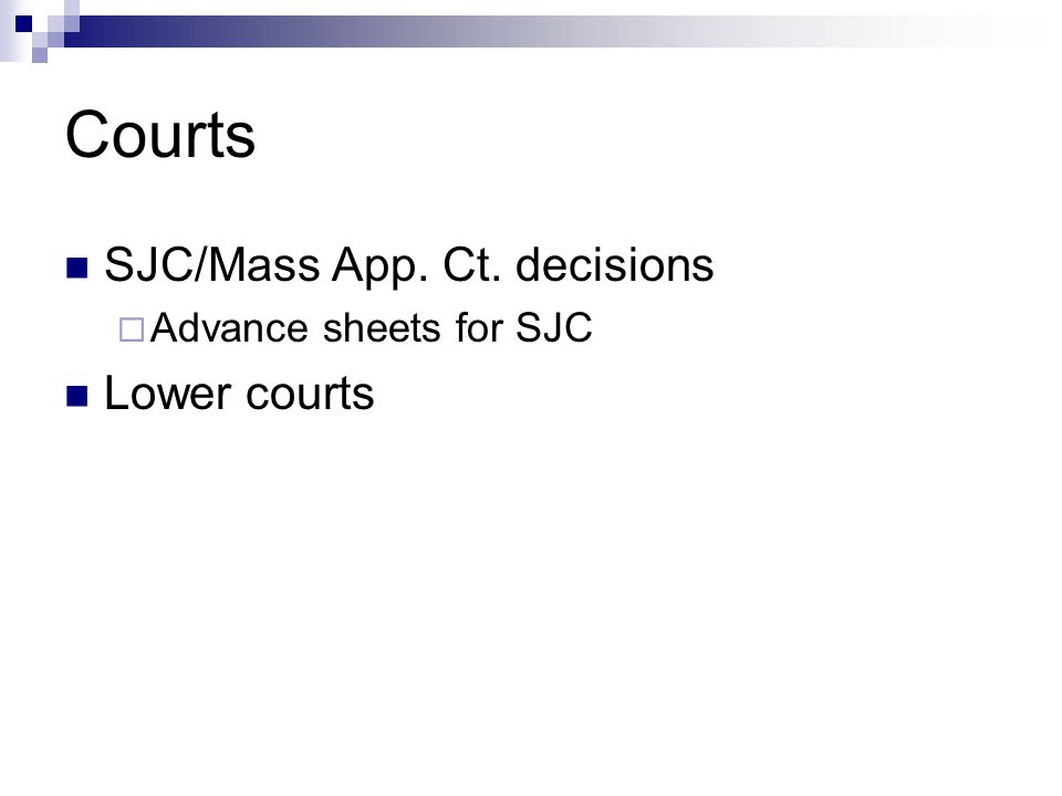 Courts SJC/Mass App. Ct. decisions  Advance sheets for SJC Lower courts