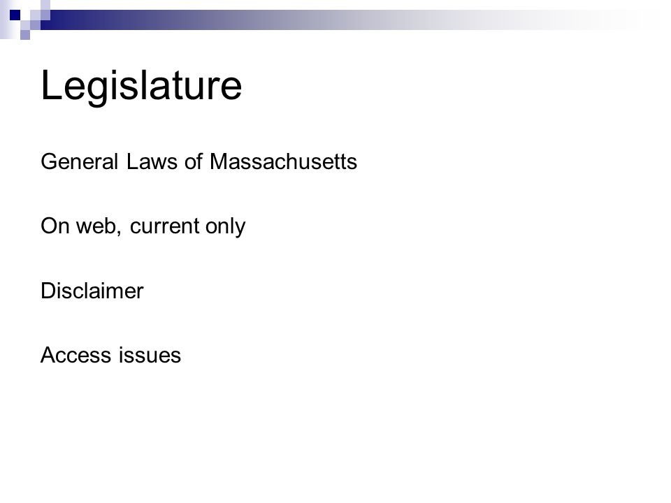 Legislature General Laws of Massachusetts On web, current only Disclaimer Access issues