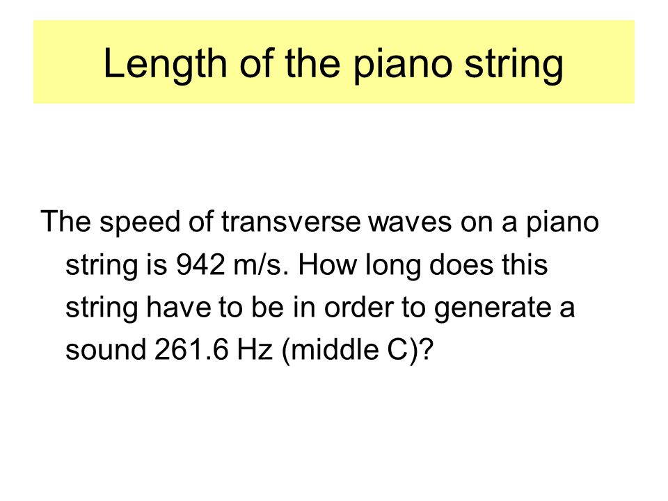 Length of the piano string The speed of transverse waves on a piano string is 942 m/s. How long does this string have to be in order to generate a sou