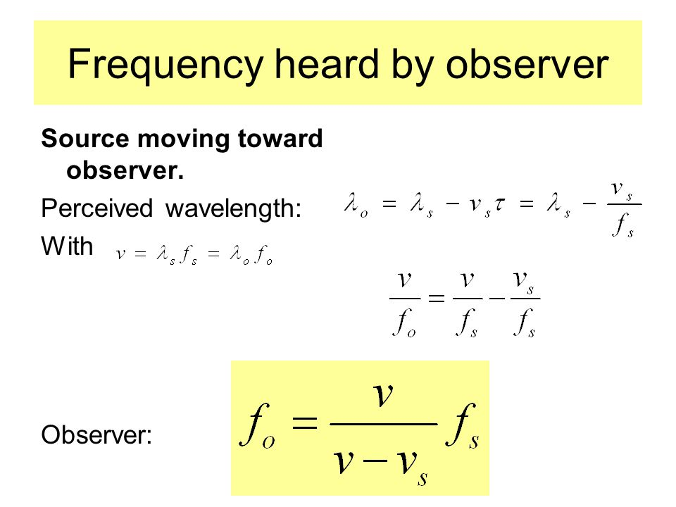 Frequency heard by observer Source moving toward observer. Perceived wavelength: With Observer: