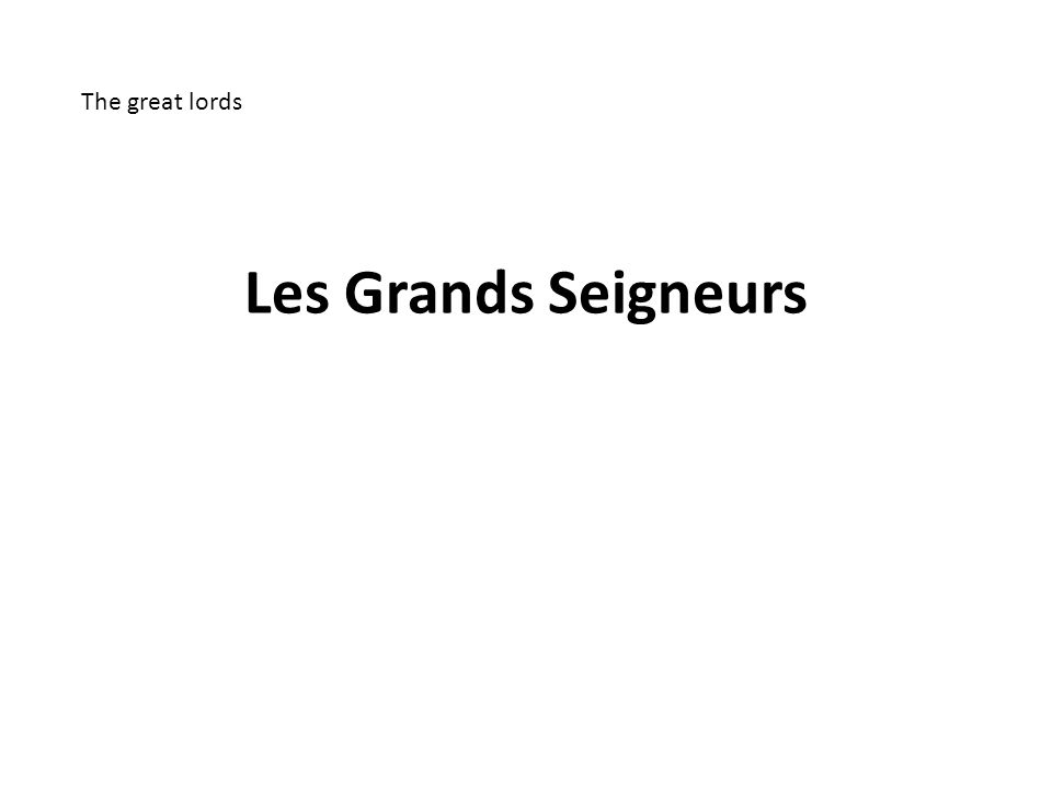 Les Grands Seigneurs The great lords