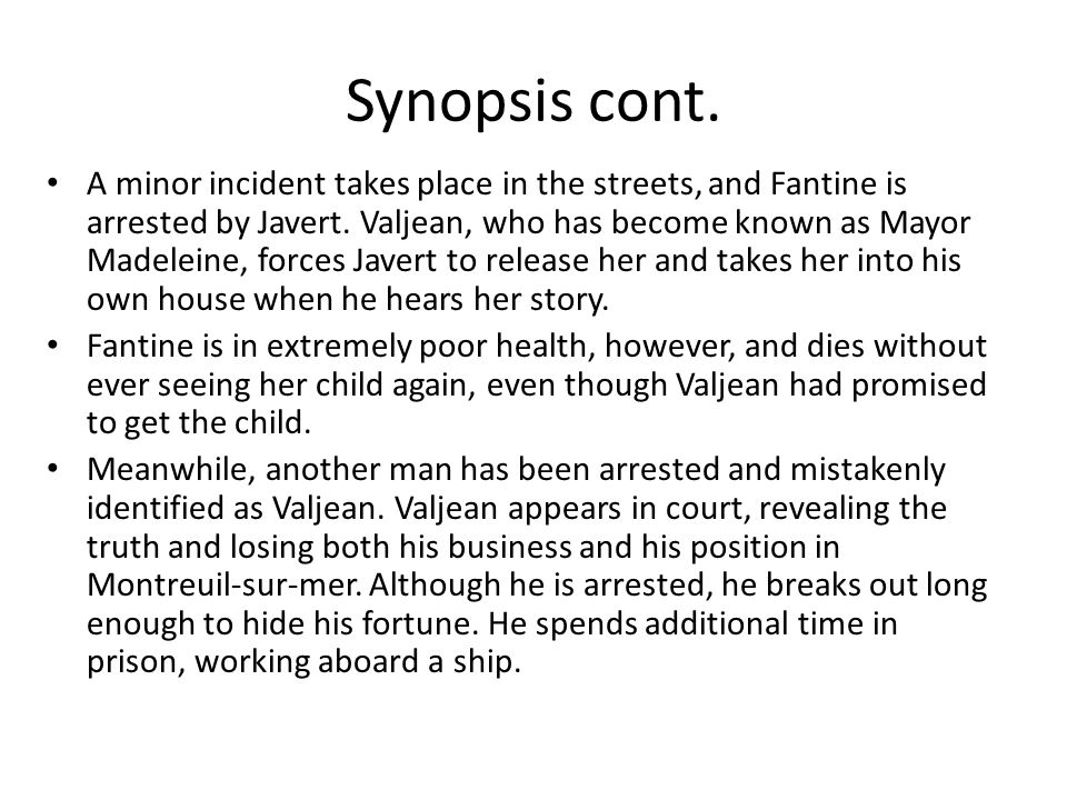 Synopsis cont. A minor incident takes place in the streets, and Fantine is arrested by Javert.
