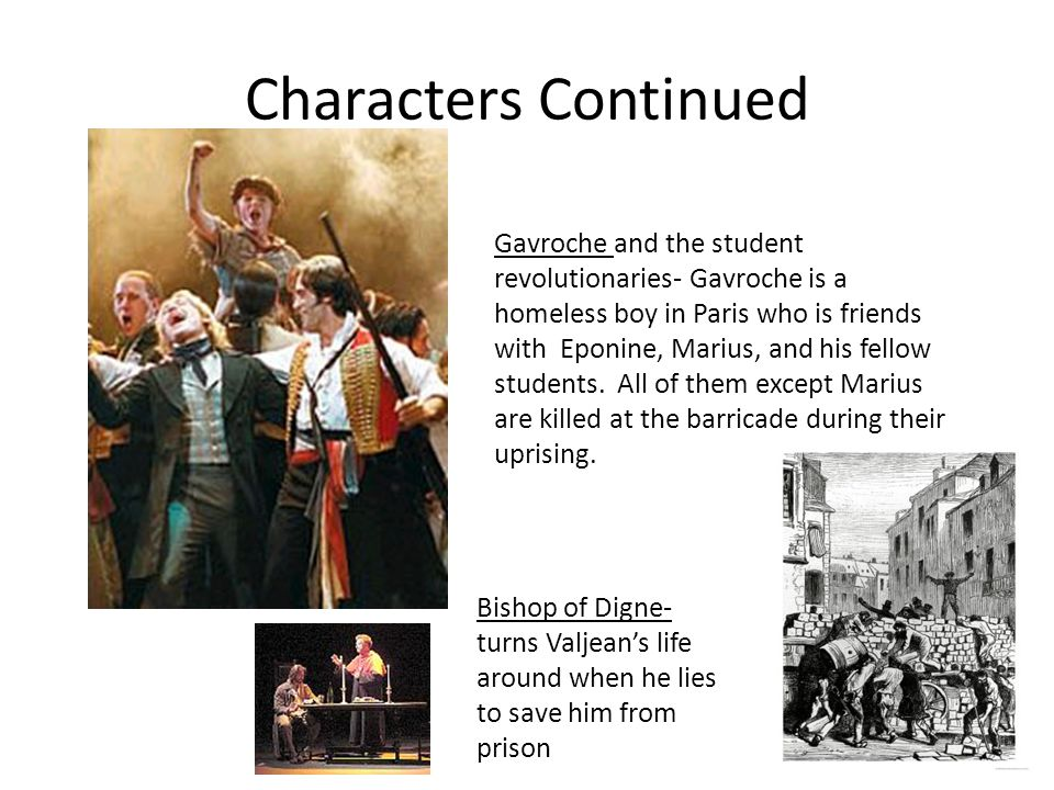 Characters Continued Gavroche and the student revolutionaries- Gavroche is a homeless boy in Paris who is friends with Eponine, Marius, and his fellow students.