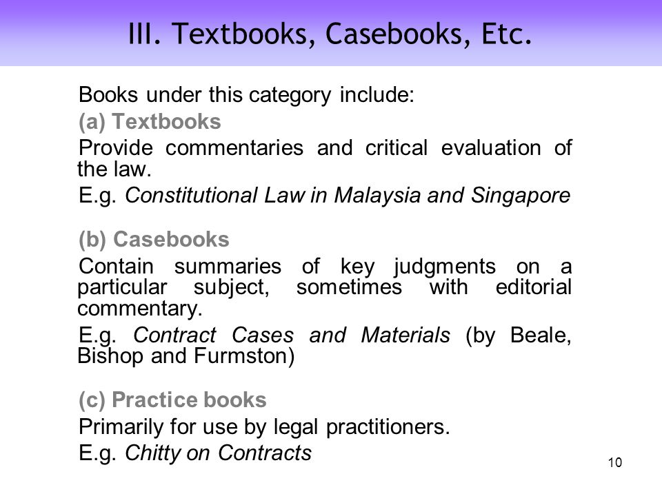 Books under this category include: (a) Textbooks Provide commentaries and critical evaluation of the law.