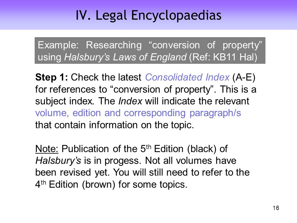 """IV. Legal Encyclopaedias Step 1: Check the latest Consolidated Index (A-E) for references to """"conversion of property"""". This is a subject index. The In"""
