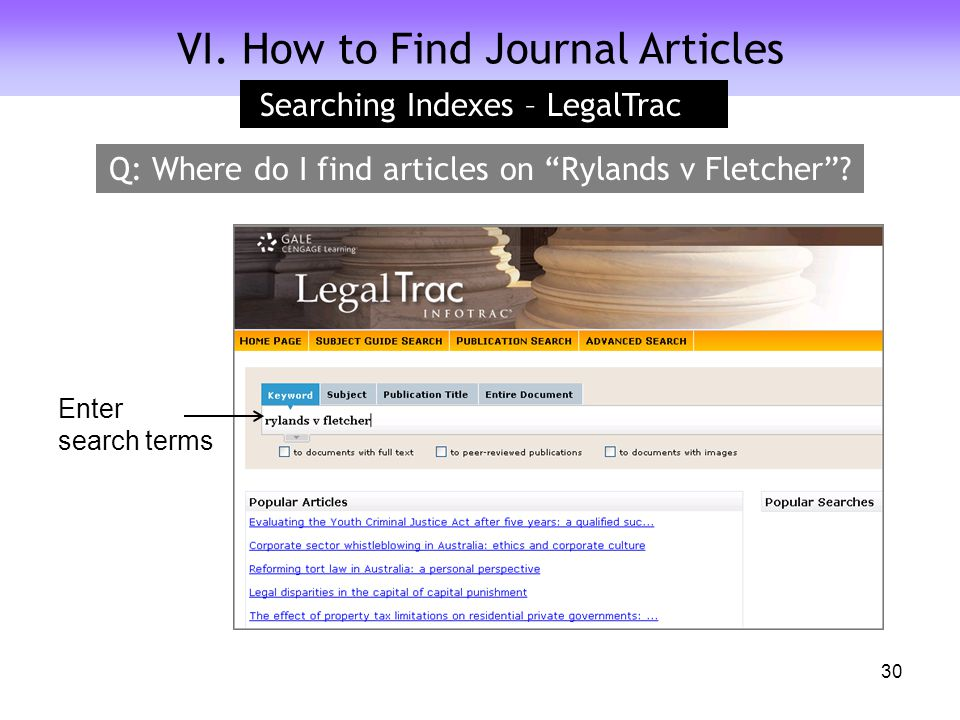"""VI. How to Find Journal Articles Enter search terms Searching Indexes – LegalTrac 30 Q: Where do I find articles on """"Rylands v Fletcher""""?"""