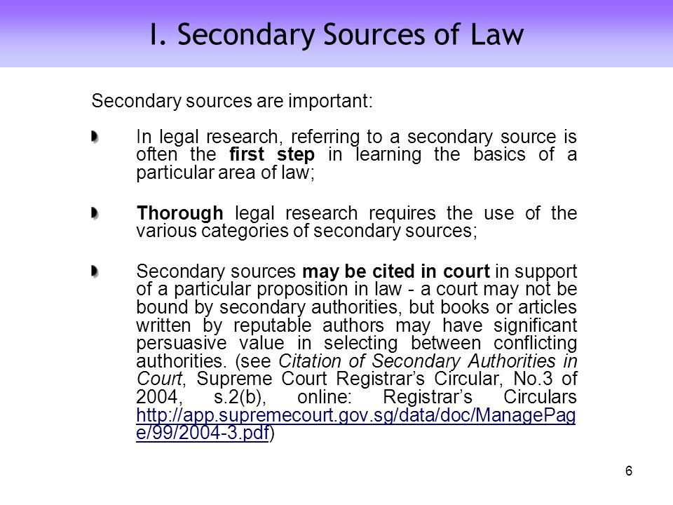 I. Secondary Sources of Law Secondary sources are important: In legal research, referring to a secondary source is often the first step in learning th