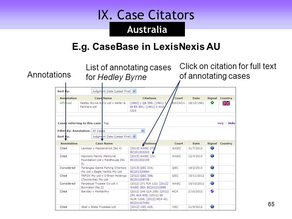 IX. Case Citators Australia 65 List of annotating cases for Hedley Byrne Click on citation for full text of annotating cases Annotations E.g. CaseBase