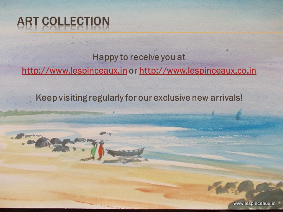 Happy to receive you at http://www.lespinceaux.inhttp://www.lespinceaux.in or http://www.lespinceaux.co.inhttp://www.lespinceaux.co.in Keep visiting regularly for our exclusive new arrivals!