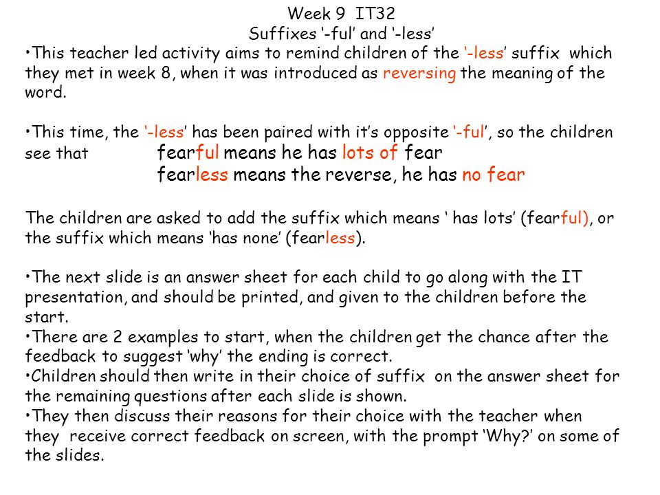 This teacher led activity aims to remind children of the '-less' suffix which they met in week 8, when it was introduced as reversing the meaning of the word.