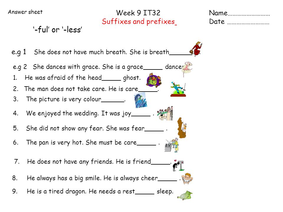 Answer sheet Week 9 IT32 Suffixes and prefixes Name……………………… Date ……………………… '-ful' or '-less' e.g 2 She dances with grace.