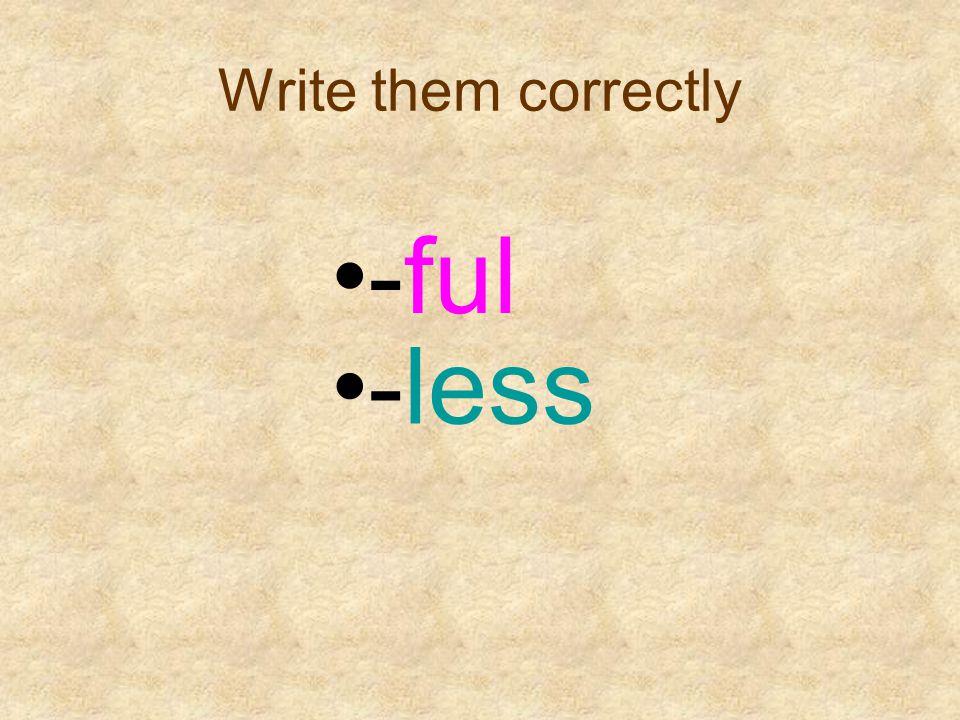 Write them correctly -ful -less