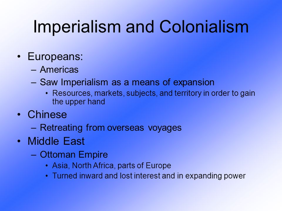 Europeans: –Americas –Saw Imperialism as a means of expansion Resources, markets, subjects, and territory in order to gain the upper hand Chinese –Ret