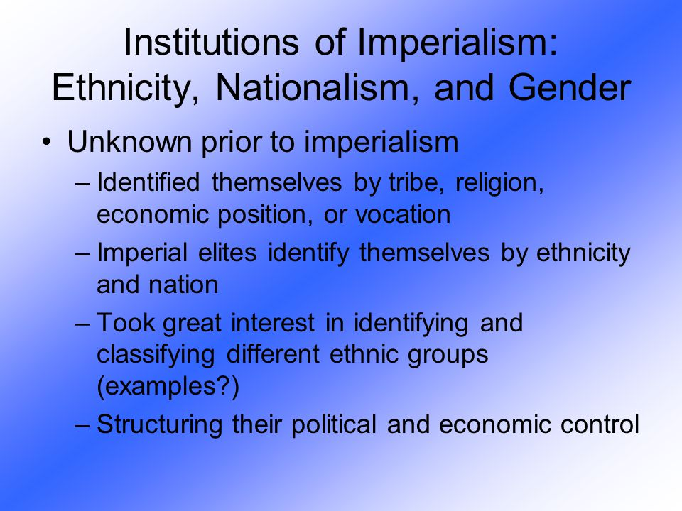 Unknown prior to imperialism –Identified themselves by tribe, religion, economic position, or vocation –Imperial elites identify themselves by ethnici