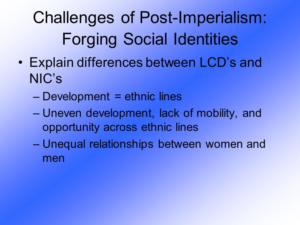 Explain differences between LCD's and NIC's –Development = ethnic lines –Uneven development, lack of mobility, and opportunity across ethnic lines –Un