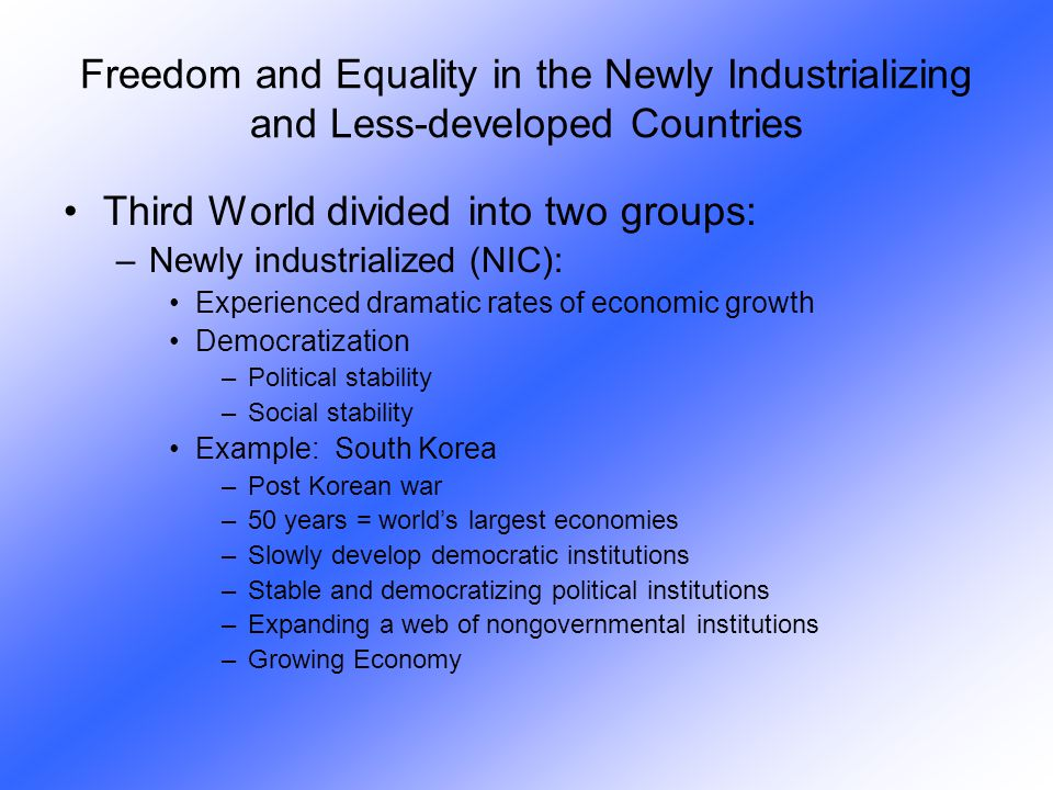 Freedom and Equality in the Newly Industrializing and Less-developed Countries Third World divided into two groups: –Newly industrialized (NIC): Exper