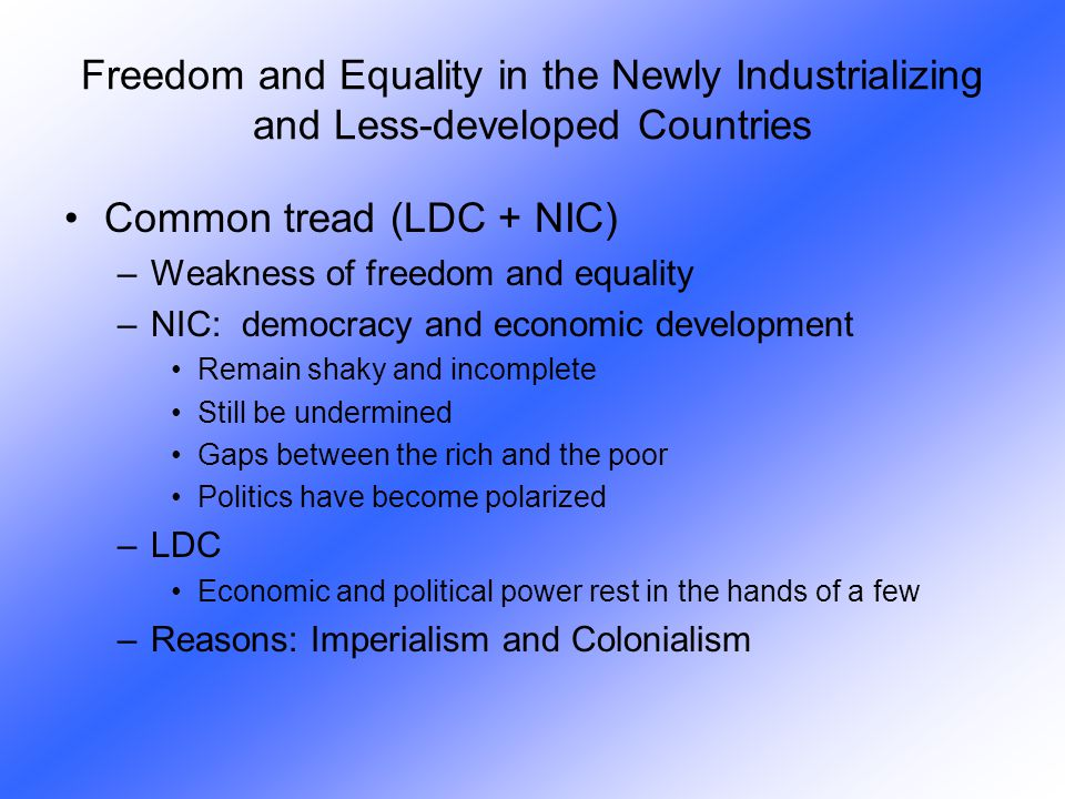Common tread (LDC + NIC) –Weakness of freedom and equality –NIC: democracy and economic development Remain shaky and incomplete Still be undermined Ga