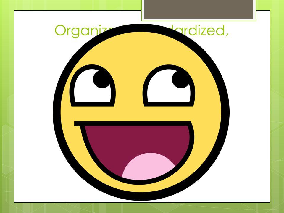 Organized, Standardized, Searchable