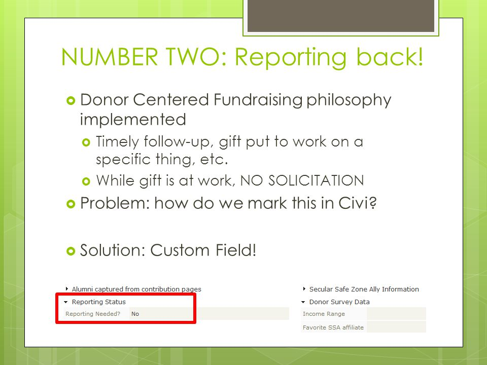 NUMBER TWO: Reporting back!  Donor Centered Fundraising philosophy implemented  Timely follow-up, gift put to work on a specific thing, etc.  While