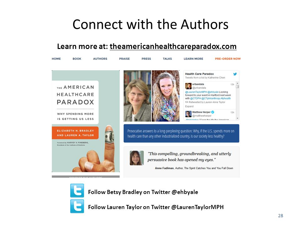 Connect with the Authors 28 Follow Betsy Bradley on Follow Lauren Taylor on Learn more at: theamericanhealthcareparadox.com
