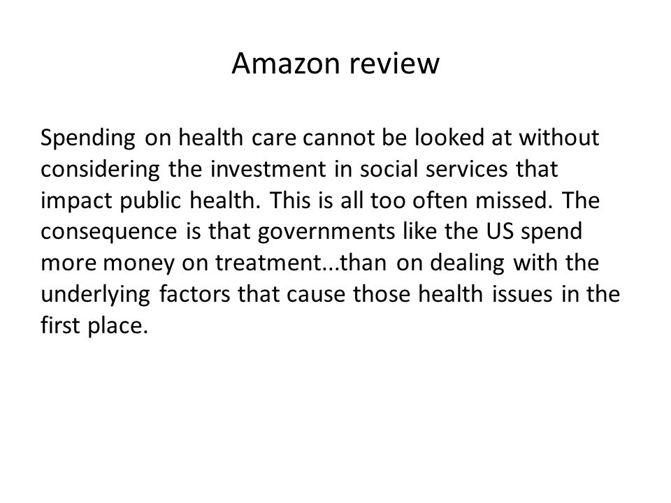 Amazon review Spending on health care cannot be looked at without considering the investment in social services that impact public health.