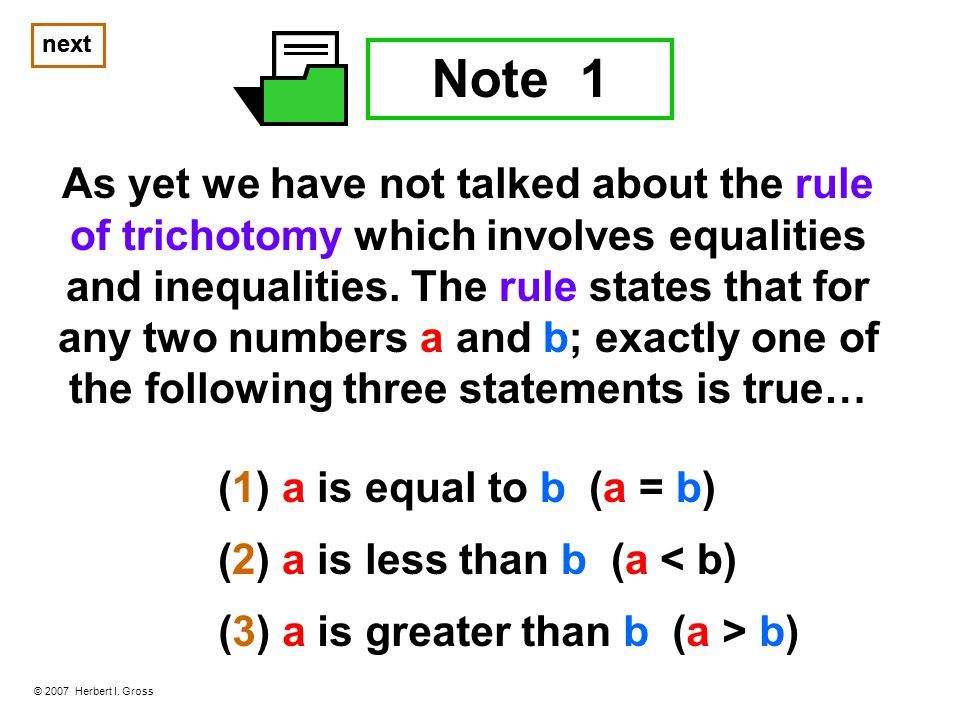 Note 1 As yet we have not talked about the rule of trichotomy which involves equalities and inequalities.