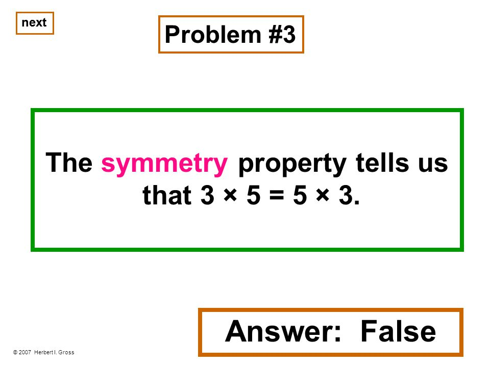 The symmetry property tells us that 3 × 5 = 5 × 3.