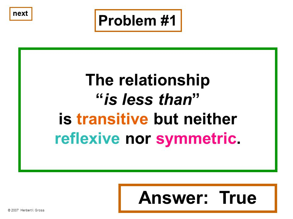 next The relationship is less than is transitive but neither reflexive nor symmetric.