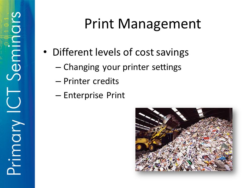 Print Management Different levels of cost savings – Changing your printer settings – Printer credits – Enterprise Print