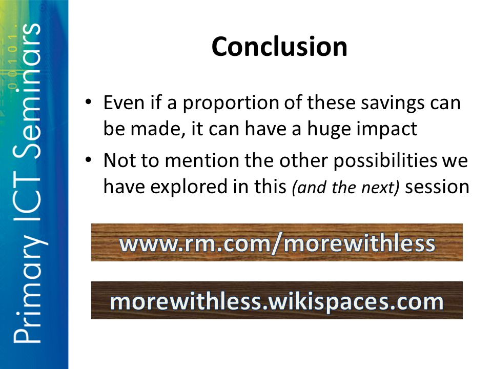 Conclusion Even if a proportion of these savings can be made, it can have a huge impact Not to mention the other possibilities we have explored in this (and the next) session