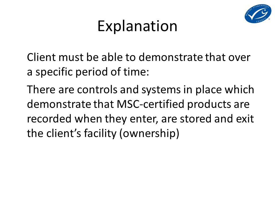 Explanation Client must be able to demonstrate that over a specific period of time: There are controls and systems in place which demonstrate that MSC