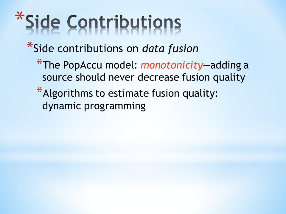 * Side contributions on data fusion * The PopAccu model: monotonicity—adding a source should never decrease fusion quality * Algorithms to estimate fusion quality: dynamic programming