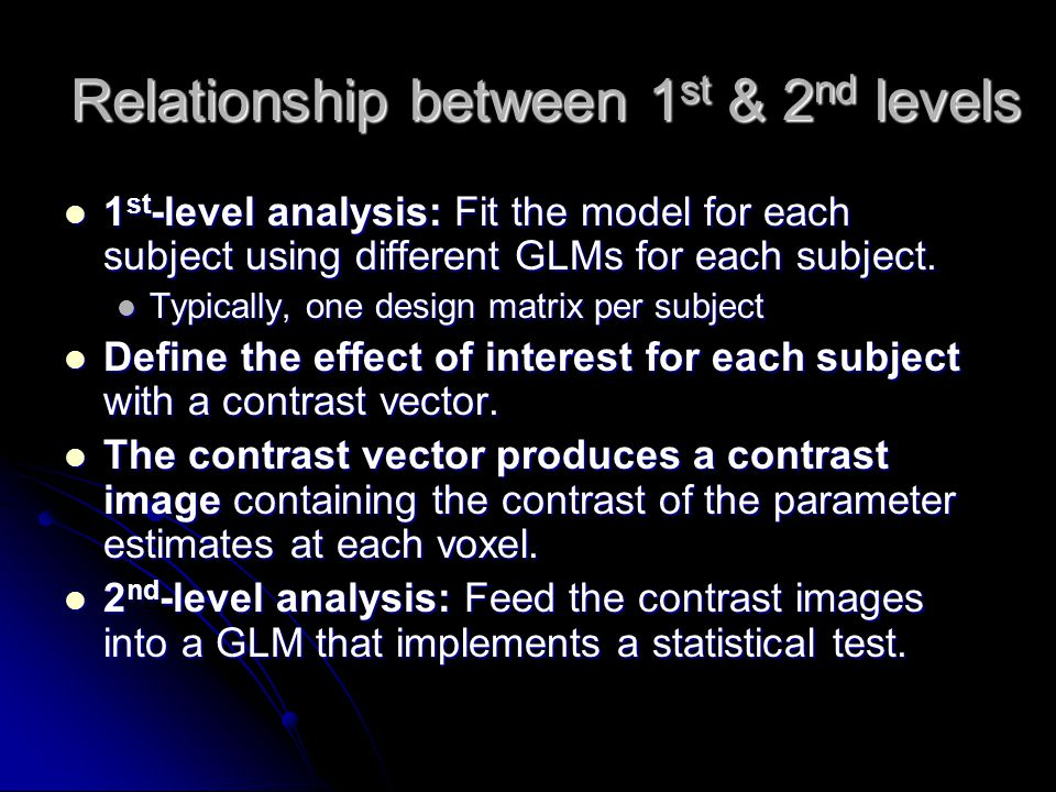 F-tests This is for multiple contrasts This is for multiple contrasts Within and between groups Within and between groups whether, across conditions and/or subjects, a number of different contrasts are significant whether, across conditions and/or subjects, a number of different contrasts are significant gives differences in both directions (+ve & -ve) gives differences in both directions (+ve & -ve) equivalent to lots of 2-tailed t-test equivalent to lots of 2-tailed t-test asks general question: A1 ≠ A2 asks general question: A1 ≠ A2 contrast vector for main effect of A: contrast vector for main effect of A:[1,-1,0,0][0,0,1,-1] A1 B1 A2 B2 12 45 B3 3 6 A1 B1 A2 B2 12 45 B3 3 6 M F A1 A2