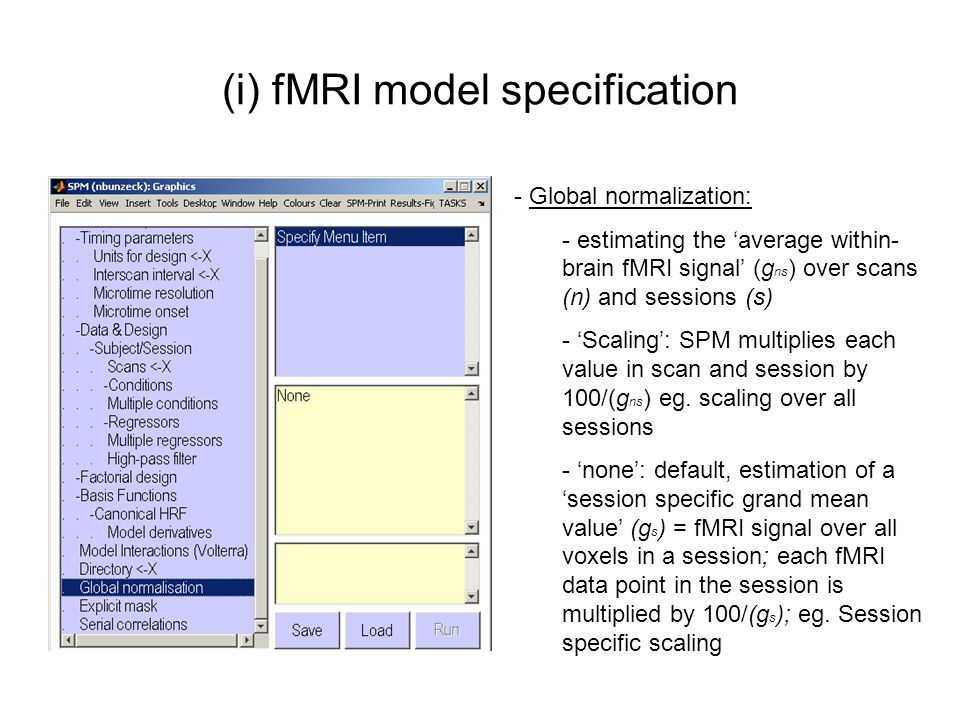 (i) fMRI model specification - Global normalization: - estimating the 'average within- brain fMRI signal' (g ns ) over scans (n) and sessions (s) - 'S
