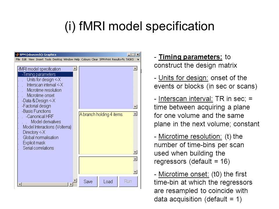 (i) fMRI model specification - Data & Design matrix: defines the experimental design and the nature of the hypothesis testing - matrix: organized in rows (each scans) and columns (for each effect of explanatory variable = regressor or stimulus function) - can be replicated and/or manipulated for each subject/session
