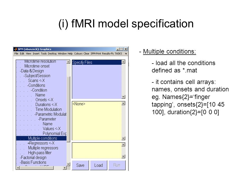 (i) fMRI model specification - Multiple conditions: - load all the conditions defined as *.mat - it contains cell arrays: names, onsets and duration e