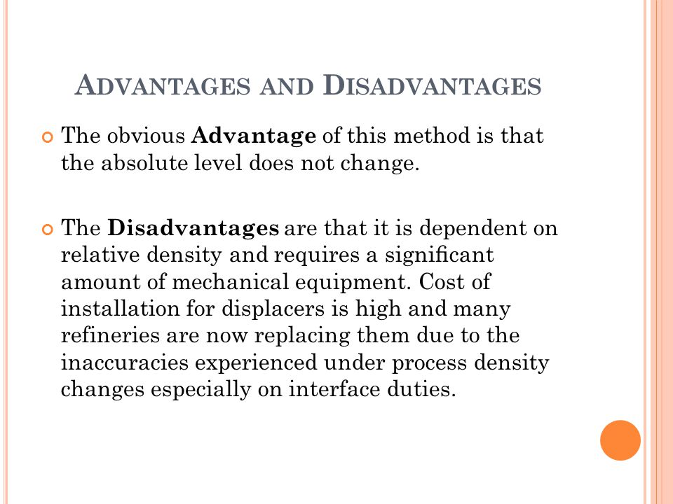 A DVANTAGES AND D ISADVANTAGES The obvious Advantage of this method is that the absolute level does not change. The Disadvantages are that it is depen