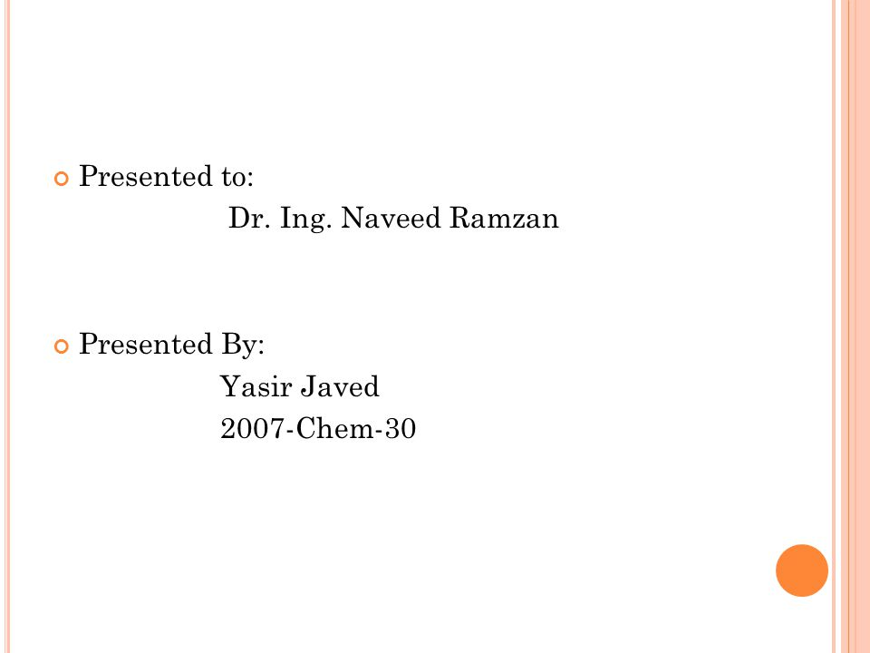 Presented to: Dr. Ing. Naveed Ramzan Presented By: Yasir Javed 2007-Chem-30