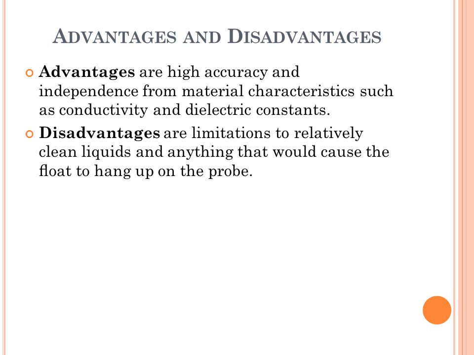 A DVANTAGES AND D ISADVANTAGES Advantages are high accuracy and independence from material characteristics such as conductivity and dielectric constan