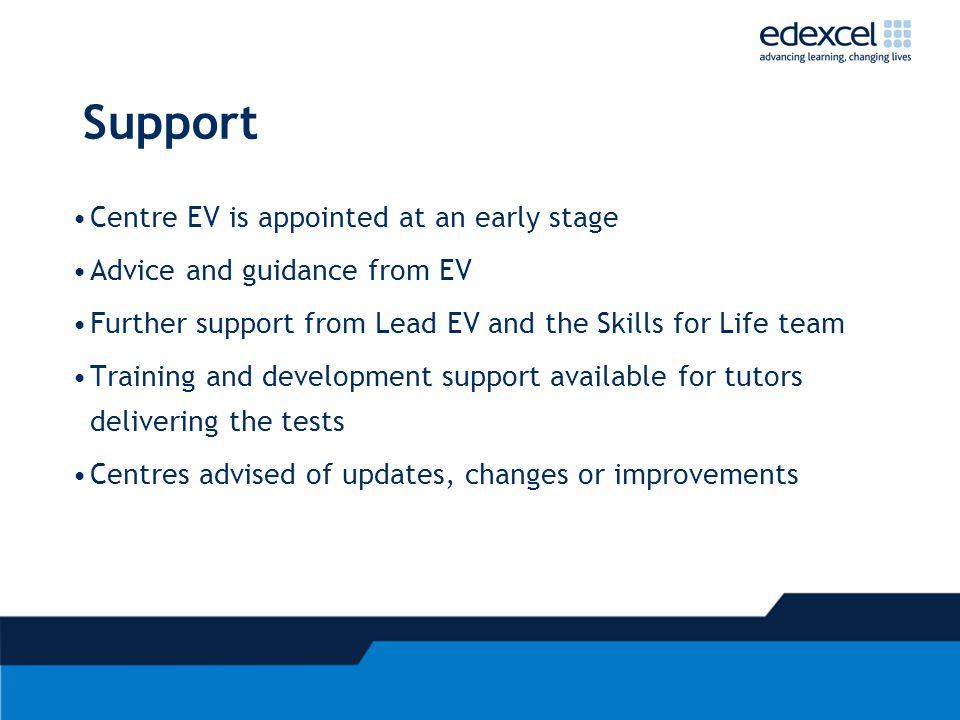 Support Centre EV is appointed at an early stage Advice and guidance from EV Further support from Lead EV and the Skills for Life team Training and de