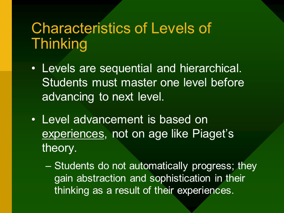 Characteristics of Levels of Thinking Levels are sequential and hierarchical.