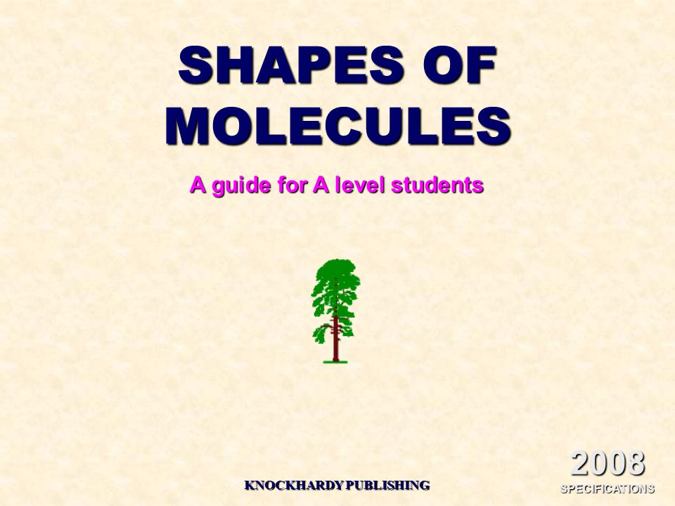 SHAPES OF MOLECULES A guide for A level students KNOCKHARDY PUBLISHING 2008 SPECIFICATIONS