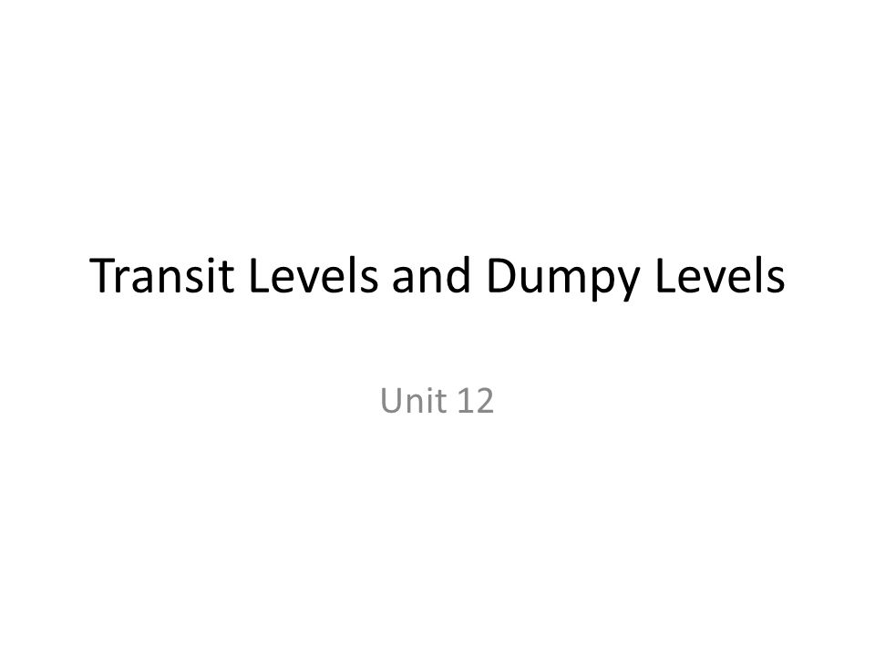 Transit Levels and Dumpy Levels Unit 12