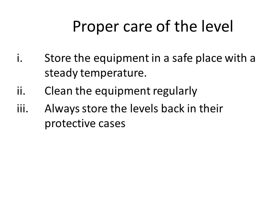 Proper care of the level i.Store the equipment in a safe place with a steady temperature.
