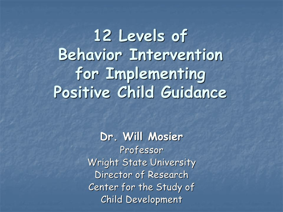 12 Levels of Behavior Intervention for Implementing Positive Child Guidance Dr.