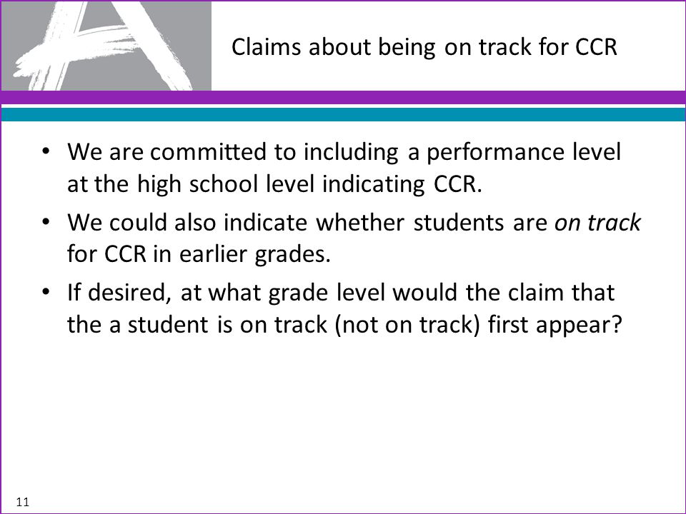 We are committed to including a performance level at the high school level indicating CCR. We could also indicate whether students are on track for CC